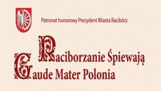 Raciborzanie Śpiewają Gaude Mater Polonia - zapraszamy na koncert!
