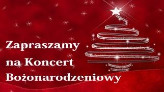 Zapraszamy na Koncert Bożonarodzeniowy!